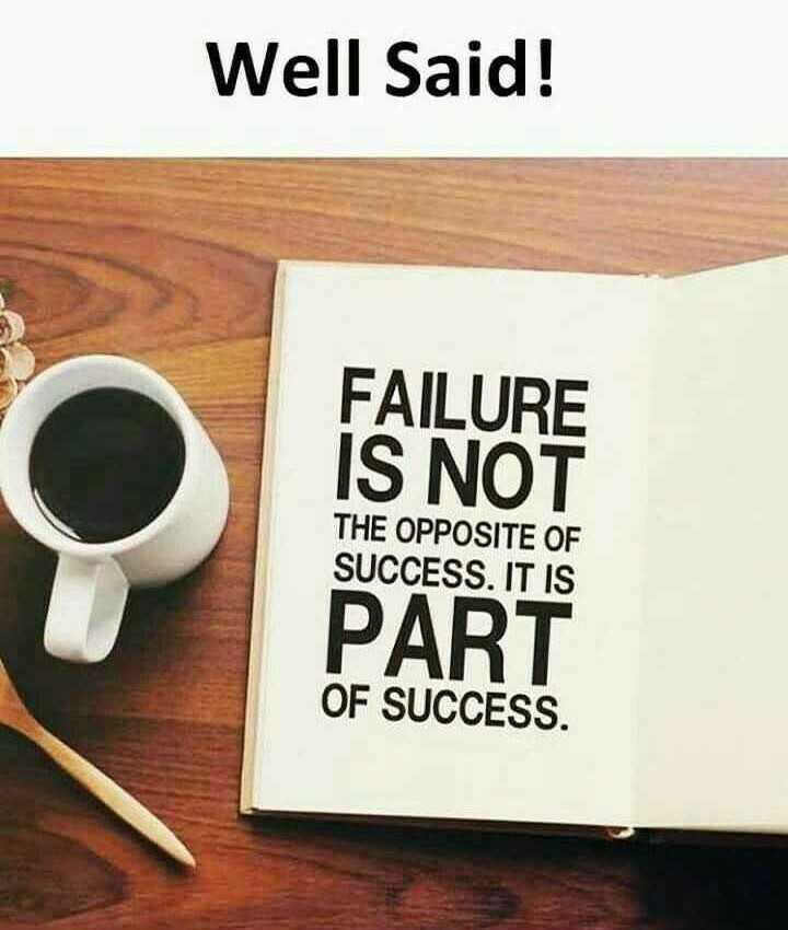 ✍️  Motivatinal Quotes - Well Said ! FAILURE IS NOT THE OPPOSITE OF SUCCESS . IT IS PART OF SUCCESS . - ShareChat