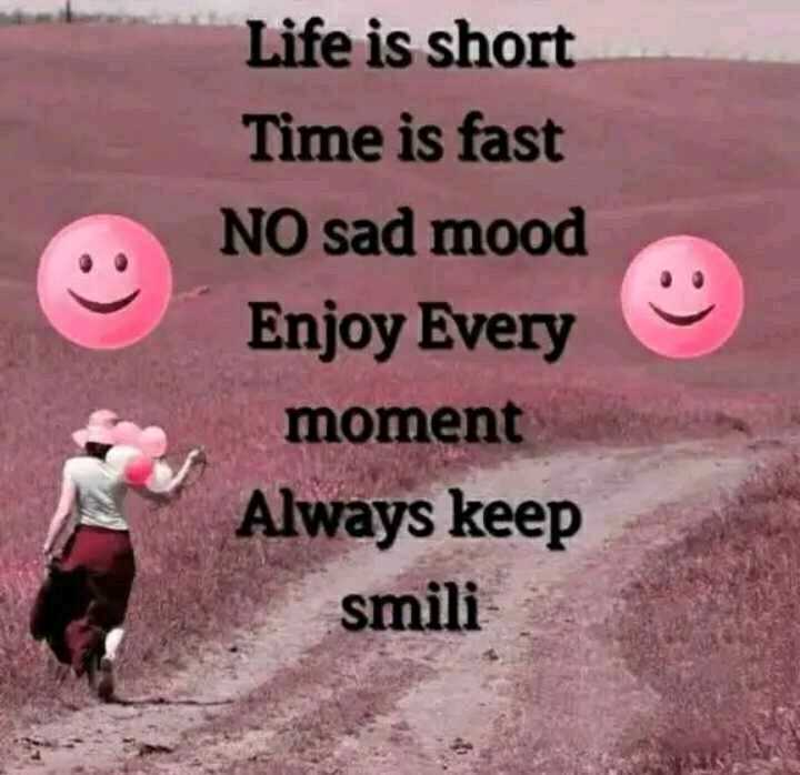 ✍️  Motivatinal Quotes - Life is short Time is fast NO sad mood Enjoy Every moment Always keep smili - ShareChat
