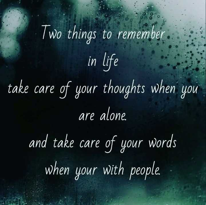 ✍life changing quotes - Two things to remember in life take care of your thoughts when you _ are alone . and take care of your words when your with people . - ShareChat