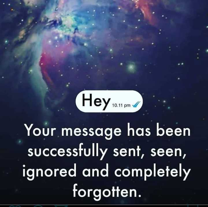 ✍life changing quotes - 10 . 11 pm ( Hey 101 md Your message has been successfully sent , seen , ignored and completely forgotten . - ShareChat