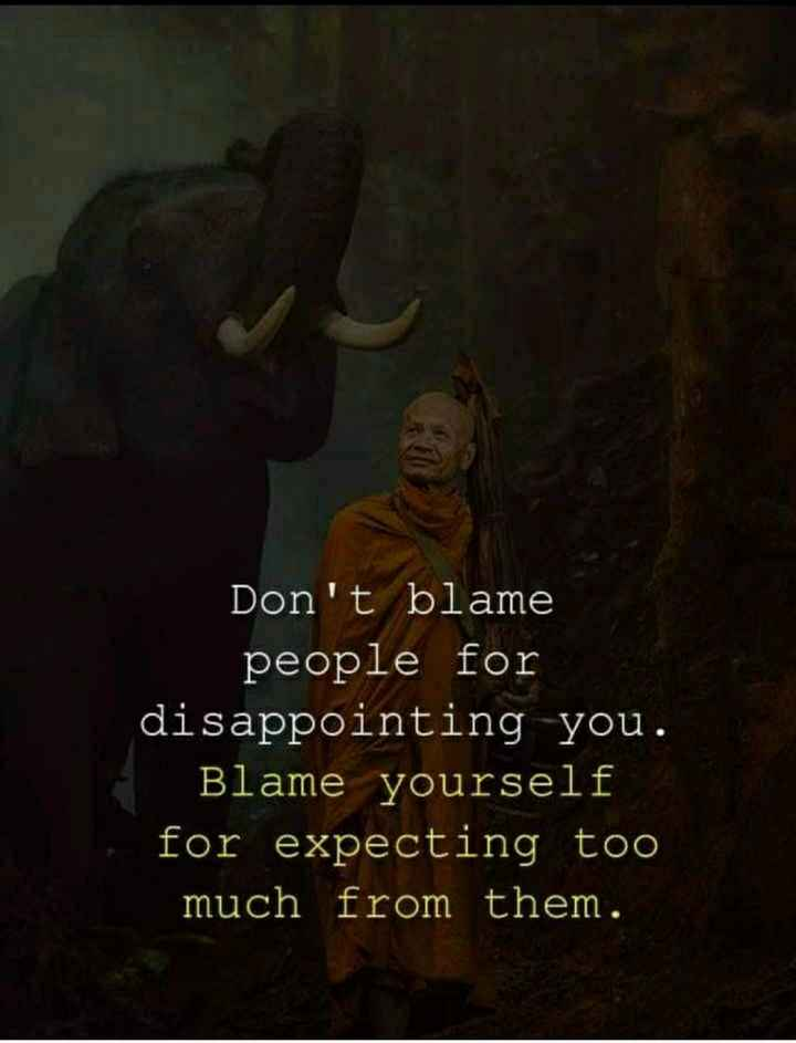 ✍life changing quotes - Don ' t blame people for disappointing you . Blame yourself for expecting too much from them . - ShareChat