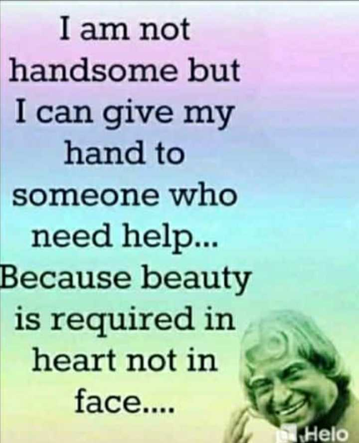 ✍life changing quotes - I am not handsome but I can give my hand to someone who need help . . . Because beauty is required in heart not in face . . . . - ShareChat