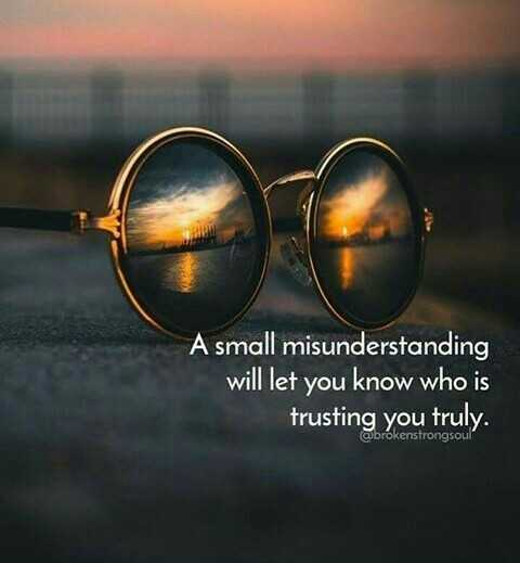 ✍life changing quotes - A small misunderstanding will let you know who is trusting you truly . @ brokenstrongsoul - ShareChat