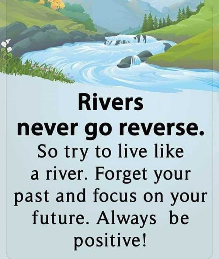 ✍life changing quotes - Rivers never go reverse . So try to live like a river . Forget your past and focus on your future . Always be positive ! - ShareChat