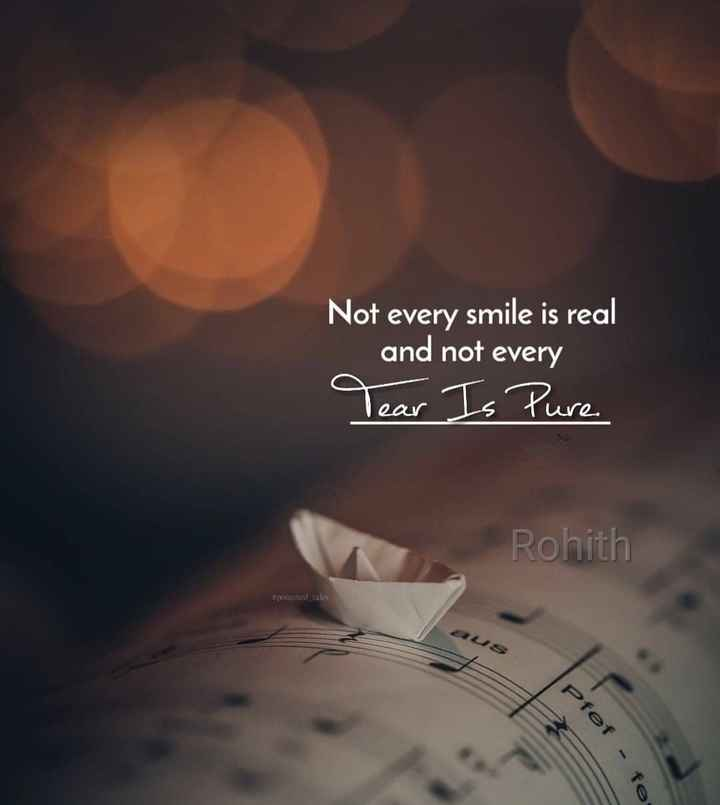 ✍life changing quotes - Not every smile is real and not every Tear Is Pure Rohith spolonel tale pfef - fes - ShareChat