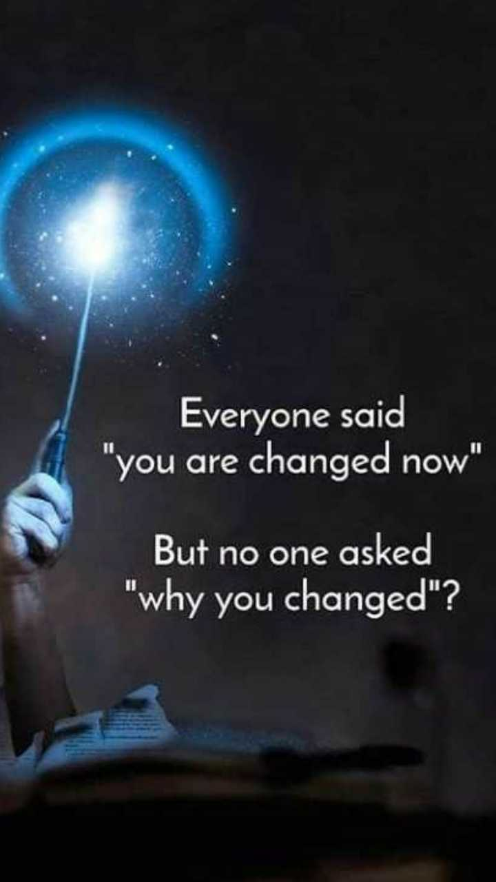 ✍life changing quotes - Everyone said you are changed now But no one asked why you changed ? - ShareChat