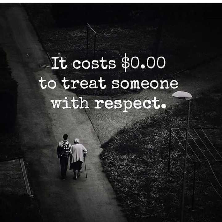 ✍life changing quotes - It costs $ 0 . 00 to treat someone with respect . - ShareChat