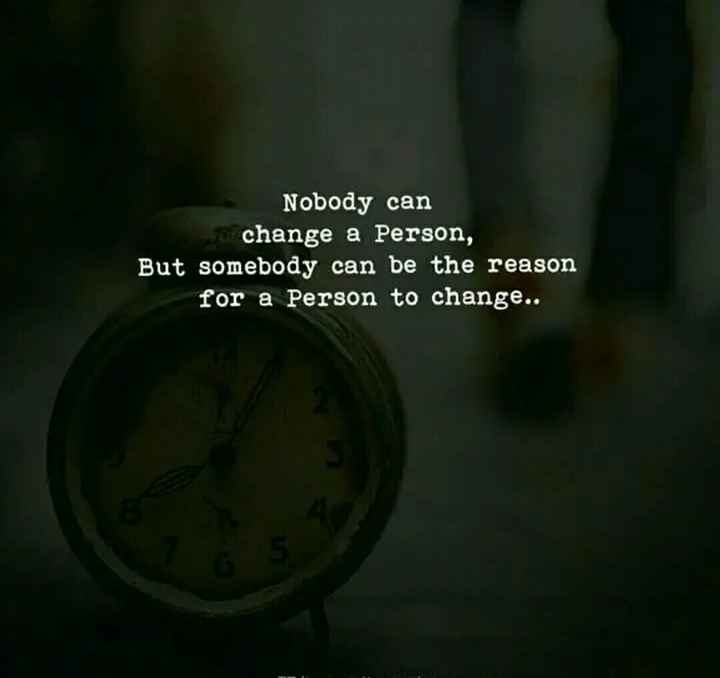 ✍ quotes - Nobody can change a Person , But somebody can be the reason for a person to change . . - ShareChat