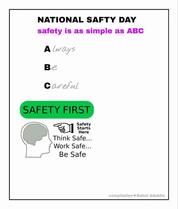 ✔️राष्ट्रीय सुरक्षा दिवस - NATIONAL SAFTY DAY safety is as simple as ABC Always Be careful SAFETY FIRST Safety Starts Here Think Safe . . . * Work Safe . . . Be Safe compilation Rahul Adakhe - ShareChat