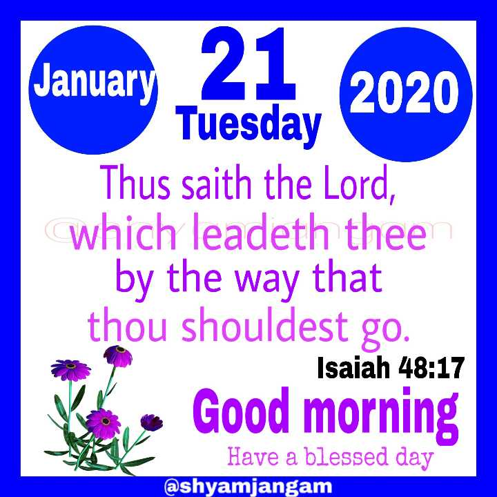 ✝జీసస్ - January 21 2020 Tuesday Thus saith the Lord , which leadeth thee by the way that thou shouldest go . Isaiah 48 : 17 K . Good morning Have a blessed day @ shyamjangam - ShareChat