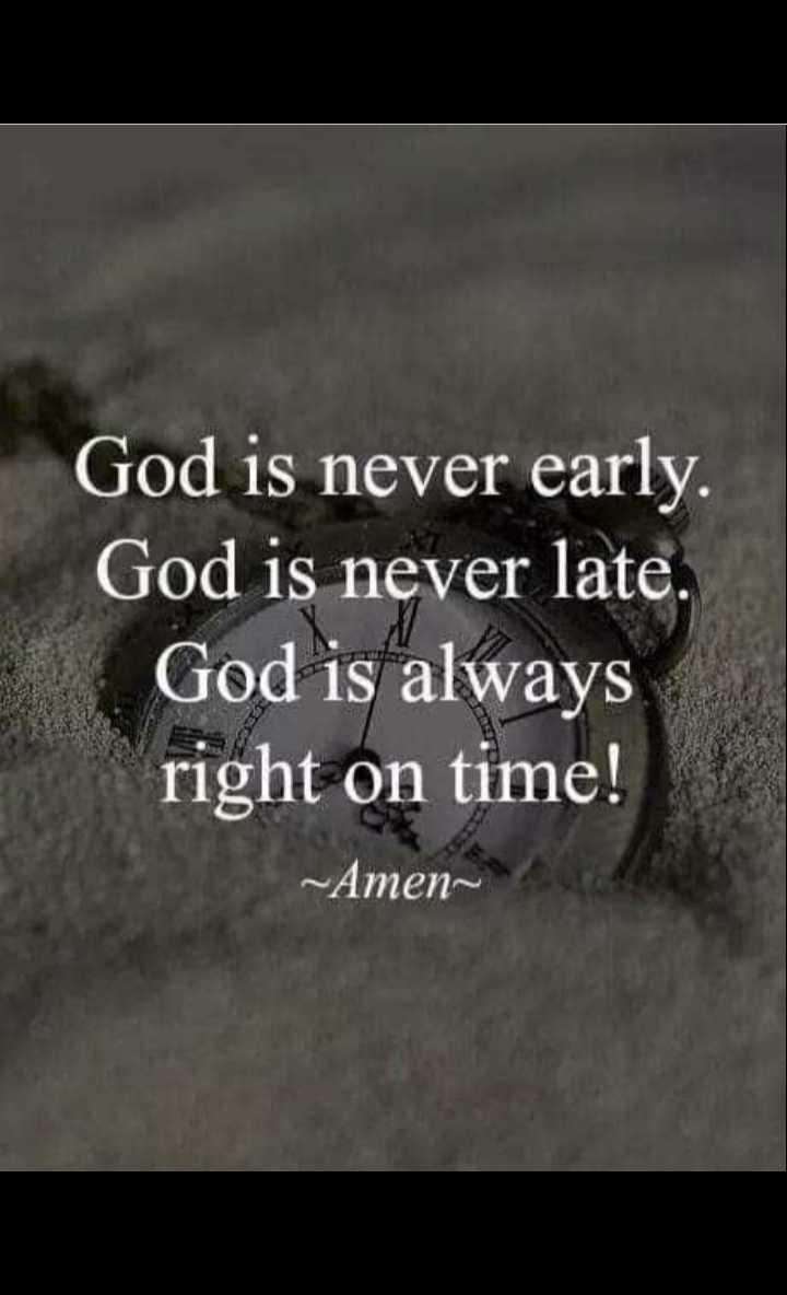✝జీసస్ - God is never early . God is never late . God is always right on time ! ~ Amen - ShareChat