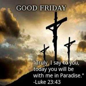 ✝️गुड फ्राइडे - GOOD FRIDAY Truly , I say to you , today you will be with me in Paradise . - Luke 23 : 43 - ShareChat