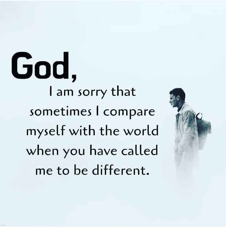 ✝️ प्रेयर ✝️ - God , Tam sorry that sometimes I compare myself with the world when you have called me to be different . - ShareChat