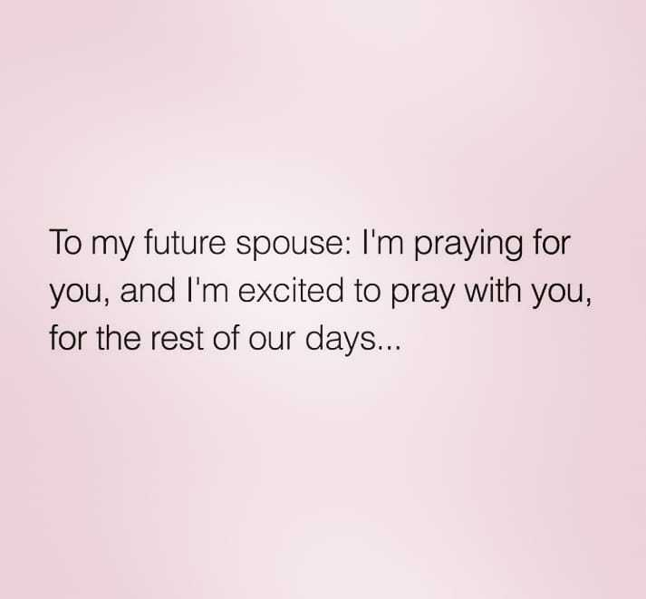 ✝️ प्रेयर ✝️ - To my future spouse : I ' m praying for you , and I ' m excited to pray with you , for the rest of our days . . . - ShareChat