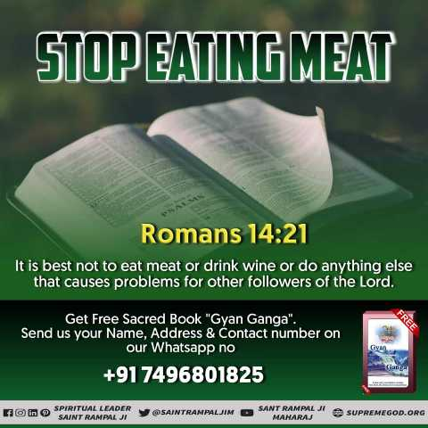 ✝️ प्रेयर ✝️ - STOP EATING MEAT Romans 14 : 21 It is best not to eat meat or drink wine or do anything else that causes problems for other followers of the Lord . Get Free Sacred Book Gyan Ganga . Send us your Name , Address & Contact number on our Whatsapp no + 91 7496801825 Kom o SAINT RAMBAUST SAINTRAMPALJIM O SAN MAA SUPREMEGOD . ORG - ShareChat