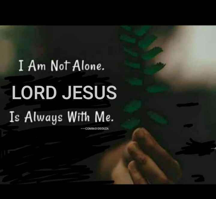✝️ प्रेयर ✝️ - I Am Not Alone . LORD JESUS Is Always With Me . - - CONRAD DSOUZA - ShareChat