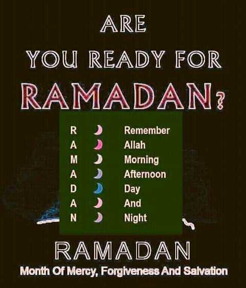 ✨ DEENIYAAT ✨ - ARE YOU READY FOR RAMADAN Remember Allah Morning Afternoon Day And Night RAMADAN Month Of Mercy , Forgiveness And Salvation - ShareChat