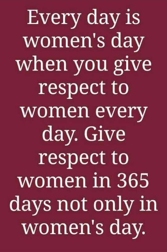 ❤మీ భార్యను ప్రేమించండి గౌరవించండి - Every day is women ' s day when you give respect to women every day . Give respect to women in 365 days not only in women ' s day . - ShareChat