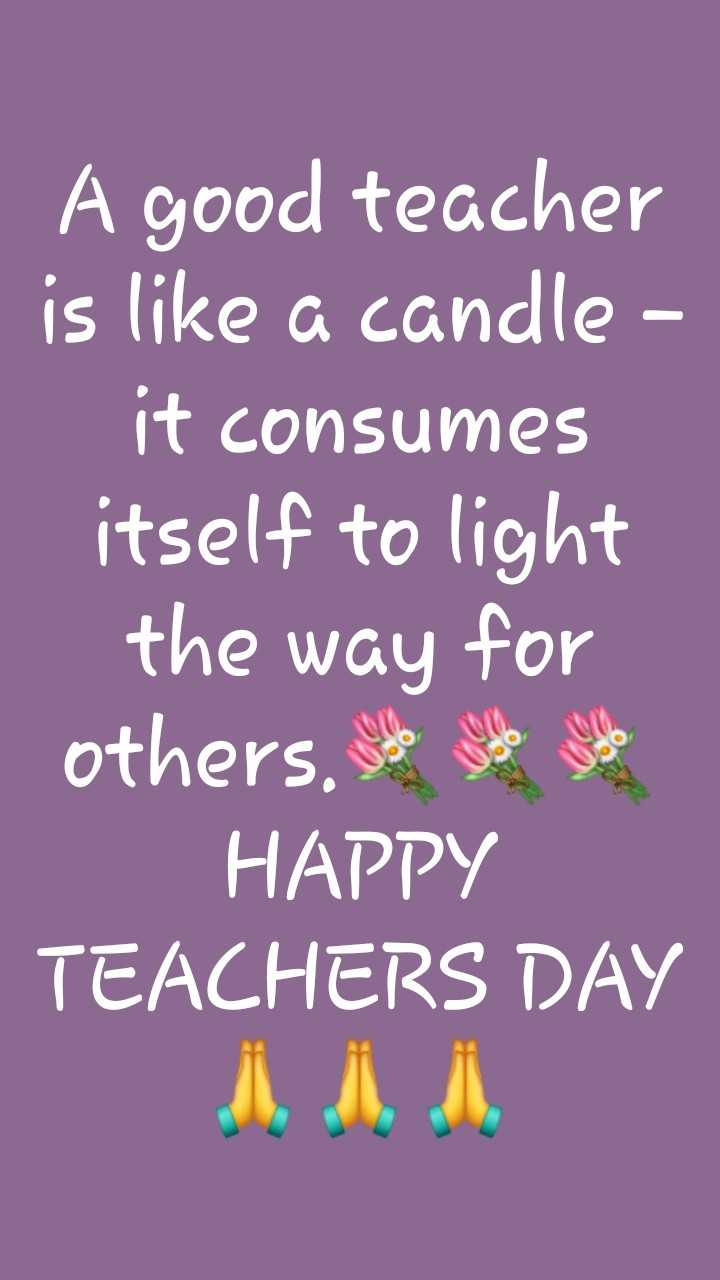 ❤️ टीचर्स डे स्टेटस - A good teacher is like a candle - it consumes itself to light the way for others , so you do HAPPY TEACHERS DAY - ShareChat