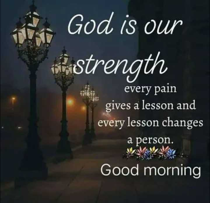 ❤️नमस्कार - God is our bastrength every pain gives a lesson and every lesson changes a person . Good morning - ShareChat