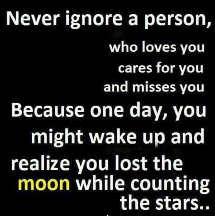 ❤️ లవ్ - Never ignore a person , who loves you cares for you and misses you Because one day , you might wake up and realize you lost the moon while counting the stars . . - ShareChat