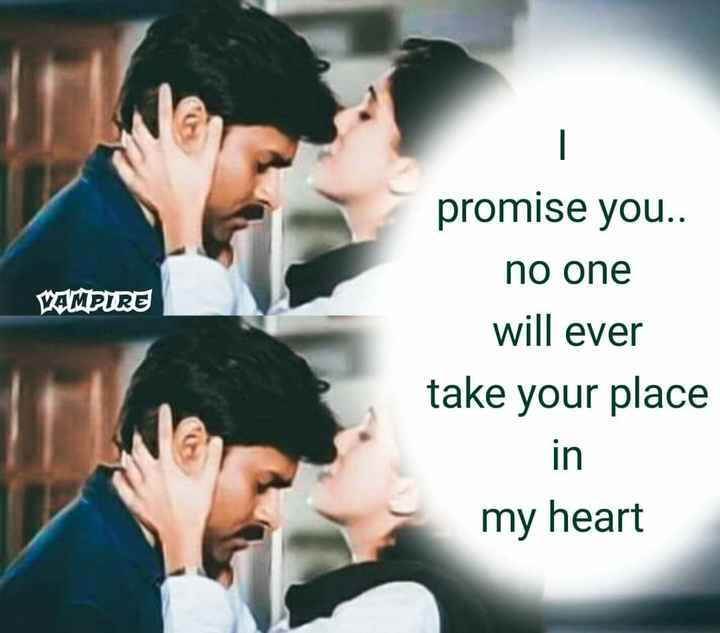 ❤️ లవ్ - VAMPIRE promise you . . no one will ever take your place in my heart - ShareChat