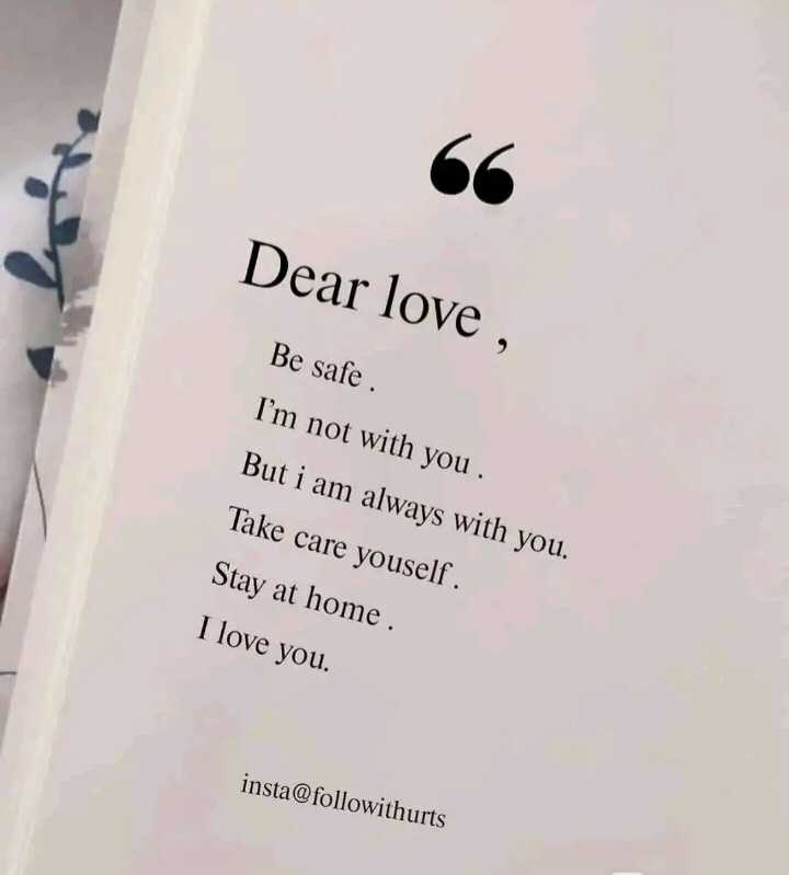 ❤️ లవ్ - Dear love , Be safe . I ' m not with you . But i am always with you . Take care youself . Stay at home . I love you . insta @ followithurts - ShareChat