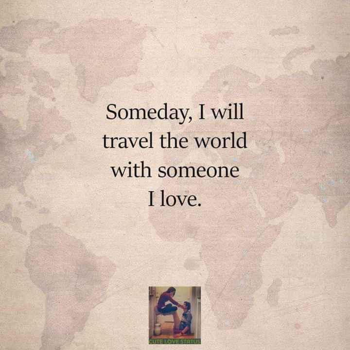 ❤️ പ്രണയം സ്റ്റാറ്റസുകൾ - Someday , I will travel the world with someone I love . CUTE LOVE STATUS - ShareChat