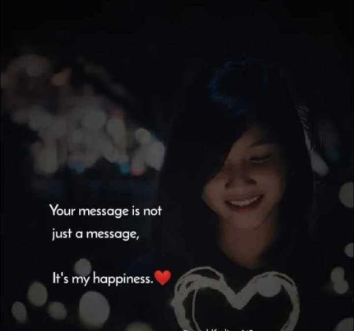 ❤️ പ്രണയം സ്റ്റാറ്റസുകൾ - Your message is not just a message , It ' s my happiness . - ShareChat