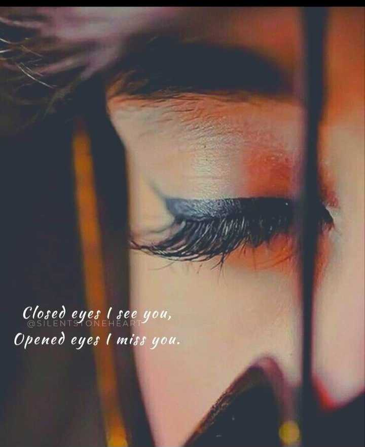 ❤️ പ്രണയം സ്റ്റാറ്റസുകൾ - Closed eyes I see you , Opened eyes I miss you . @ SILENTSTONEHEART - ShareChat