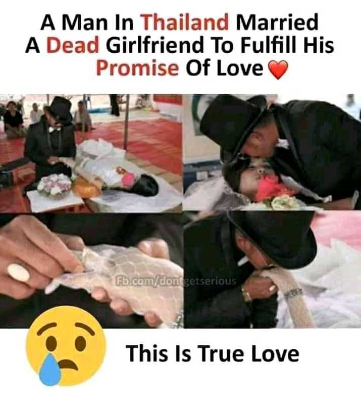 ❤️❤️❤️❤️true love❤️❤️❤️❤️ - A Man In Thailand Married A Dead Girlfriend To Fulfill His Promise Of Love ♡ fb . com / dont getserious This Is True Love - ShareChat