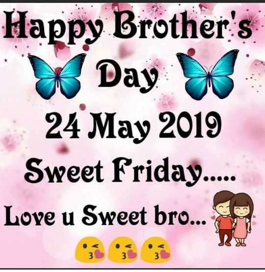 ❤bro sis love❤ - Happy Brothers Day 4 24 May 2019 Sweet Friday . . . Love u Sweet bro . . . WT 3 - ShareChat