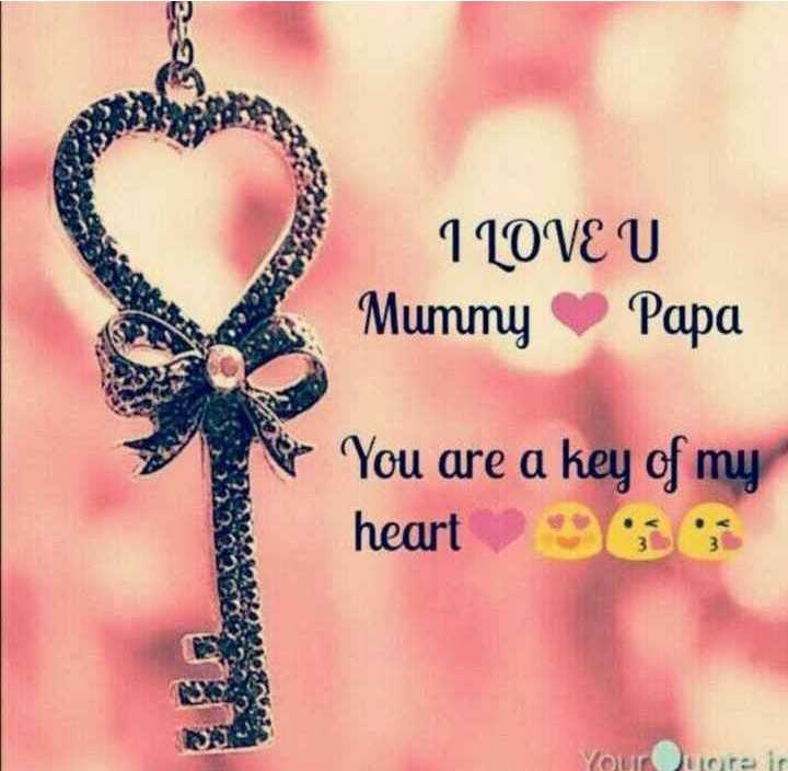 ❤i love you maa papa❤ - 1 LOVE U Mummy Papa You are a key of my heart 900 Your Ducre i - ShareChat
