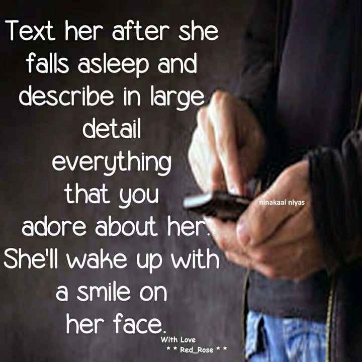 ❤love & love❤ - Text her after she falls asleep and describe in large detail everything that you adore about her . She ' ll wake up with a smile on her face ninakaai niyas With Love * * Red _ Rose * * - ShareChat