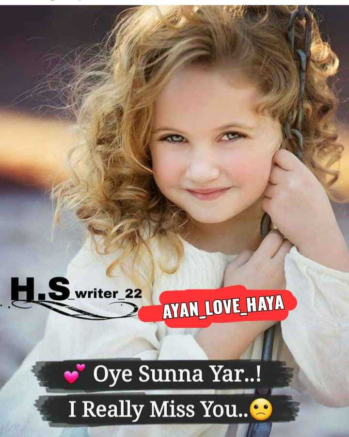 ❤miss you😔😔 - H . S writer writer _ 22 AYAN LOVE HAYA Oye Sunna Yar . . ! I Really Miss You . . - ShareChat