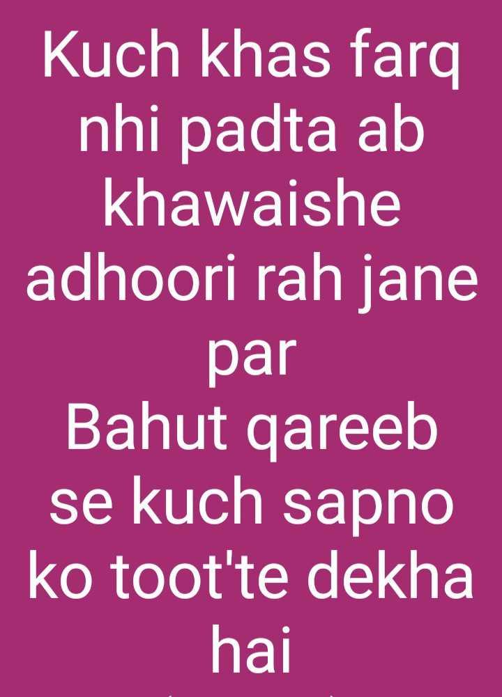 ❤miss you😔😔 - khas farq nhi padta ab khawaishe adhoori rah jane par Bahut qareeb se sapno ko toot ' te dekha hai - ShareChat