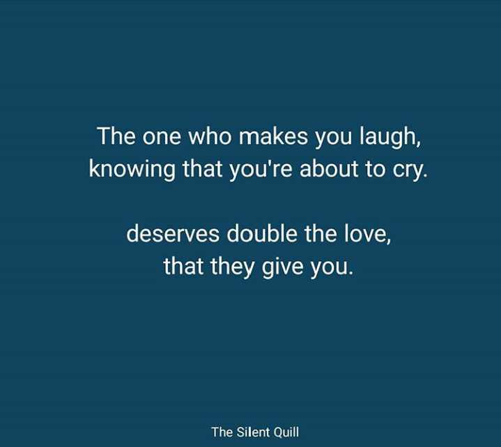 ❤miss you😔😔 - The one who makes you laugh , knowing that you ' re about to cry . deserves double the love , that they give you . The Silent Quill - ShareChat
