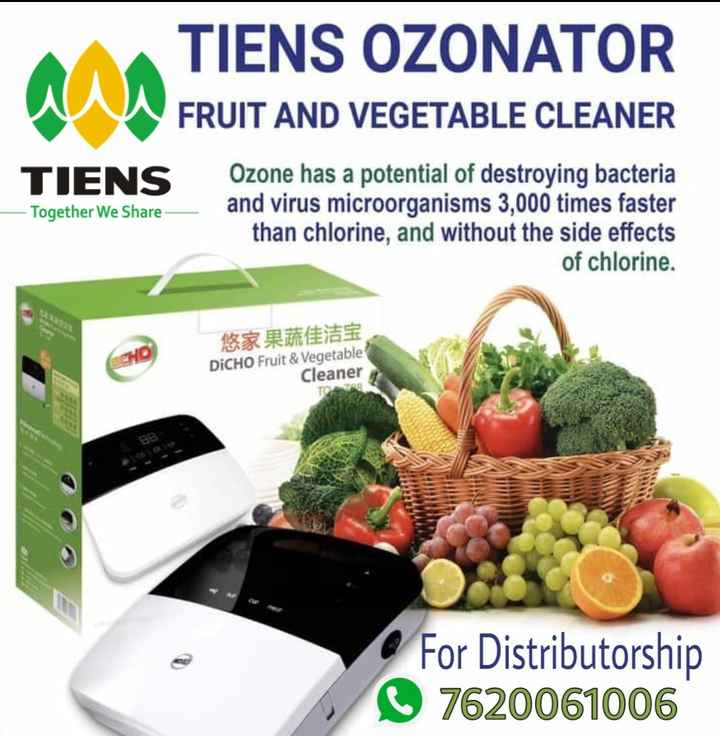 ⚕️आरोग्य - TIENS OZONATOR FRUIT AND VEGETABLE CLEANER TIENS Together We Share _ _ _ Ozone has a potential of destroying bacteria and virus microorganisms 3 , 000 times faster than chlorine , and without the side effects of chlorine . DICHO Fruit & Vegetable Cleaner For Distributorship 7620061006 - ShareChat