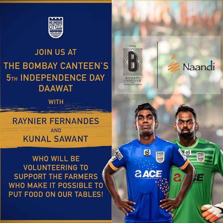 ⚽️इंडियन सुपर लीग Live - MUMBAI CITY FC THE JOIN US AT THE BOMBAY CANTEEN ' S 5TH INDEPENDENCE DAY DAAWAT Naandi BOMBAY CANTEEN INDIAN CAR AND BAR WITH RAYNIER FERNANDES AND KUNAL SAWANT MUMBAI ASHI CITYC NUMBA CITY WHO WILL BE VOLUNTEERING TO SUPPORT THE FARMERS WHO MAKE IT POSSIBLE TO PUT FOOD ON OUR TABLES ! aACE fulfilling ACEpirations ACEpirations - ShareChat