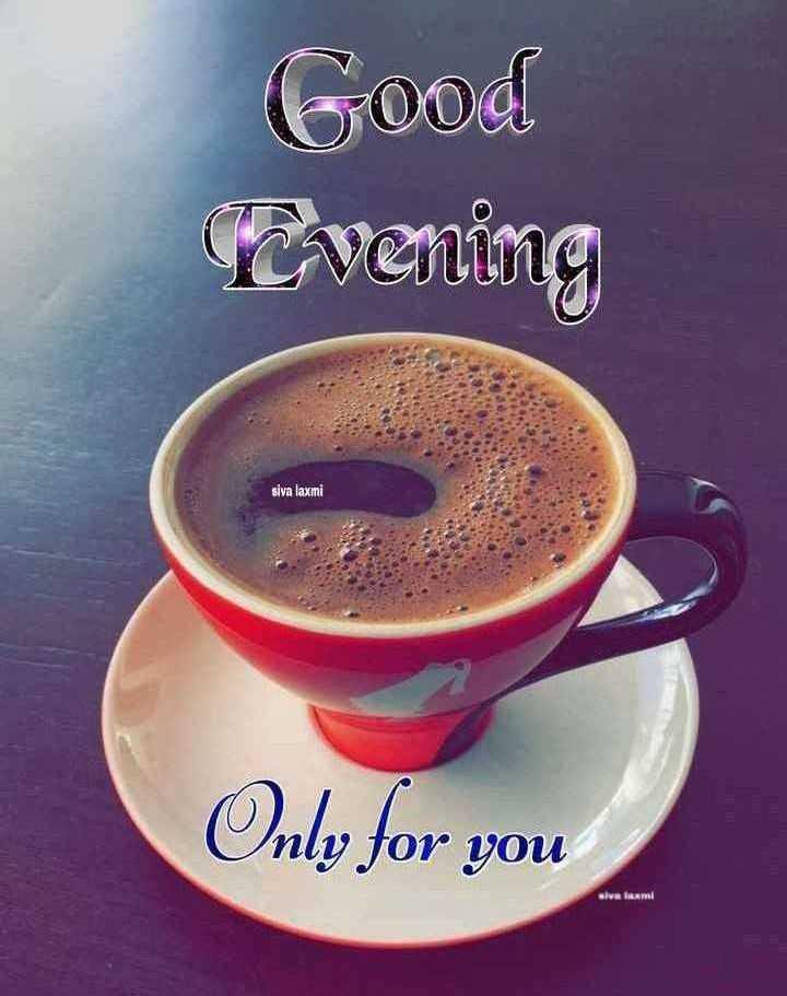 ☕️चहा - कॉफी प्रेमी - Good Cvening siva laxmi Only for you slva laxmi - ShareChat