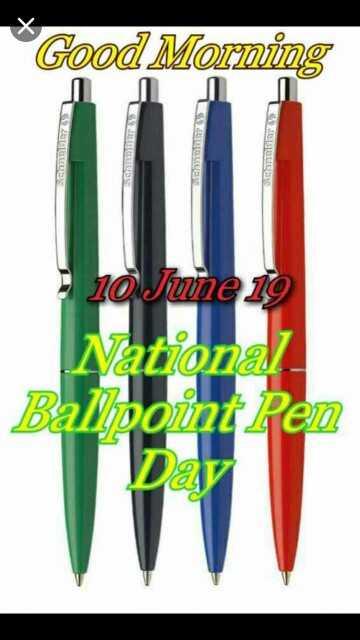 🖊️ राष्ट्रीय बॉलपॉइंट पेन डे - Good Morning ban 10 June 19 National Ballpoint Ren - ShareChat