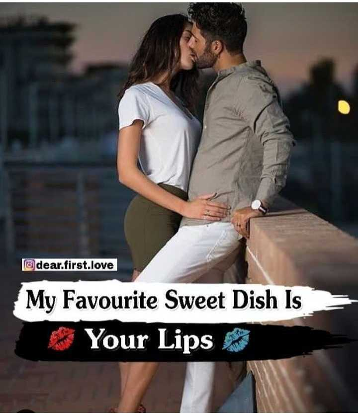 🖊️ लव शायरी और status ❤️ - dear . first . love My Favourite Sweet Dish Is Your Lips - ShareChat
