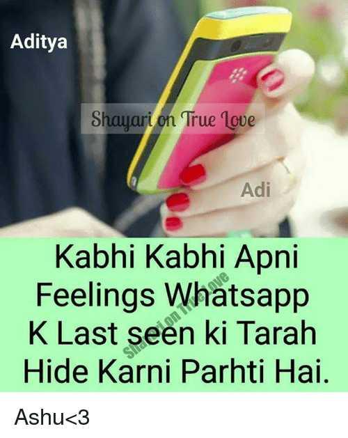 🖊️ लव शायरी और status ❤️ - Aditya Shayari on True Love Adi Kabhi Kabhi Apni Feelings Whatsapp K Last seen ki Tarah Hide Karni Parhti Hai . Ashu < 3 - ShareChat