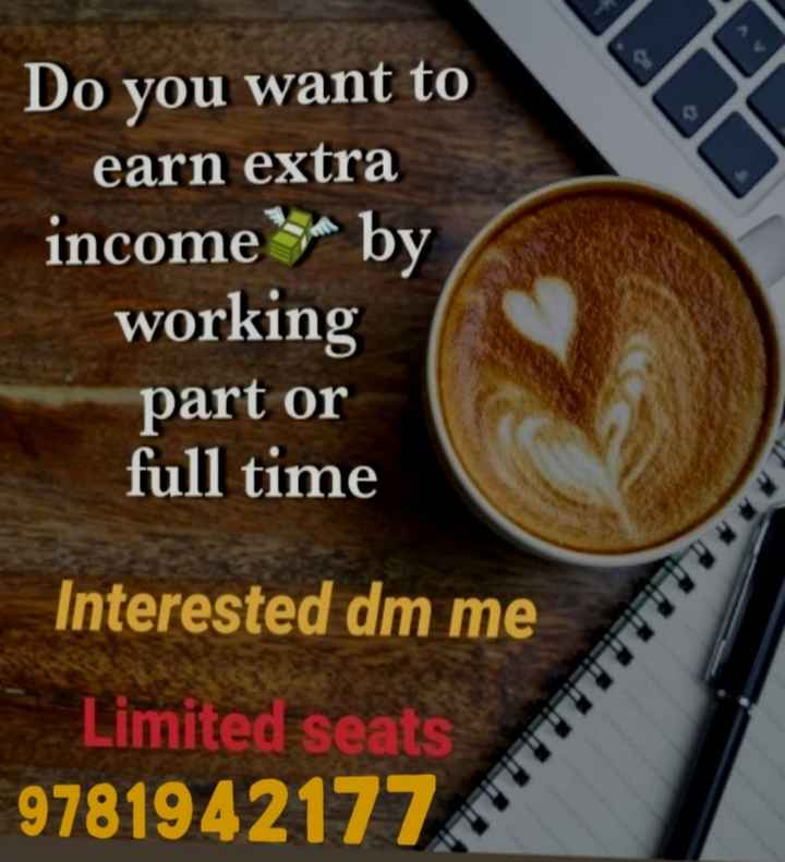 ℹ️ ਰੋਜ਼ਗਾਰ ਸੰਬੰਧੀ ਜਾਣਕਾਰੀ - Do you want to earn extra income by working part or full time Interested dm me Limited seats   9781942177 - ShareChat