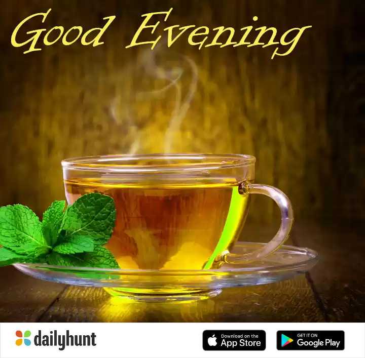 ☕️மாலை வணக்கம் - Good Evening 4 GET IT ON % dailyhunt Download on the App Store Google Play - ShareChat