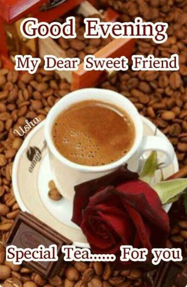 ☕️மாலை வணக்கம் - Good Evening My Dear Sweet Friend Usha TI Special Tea . . . . . For you - ShareChat