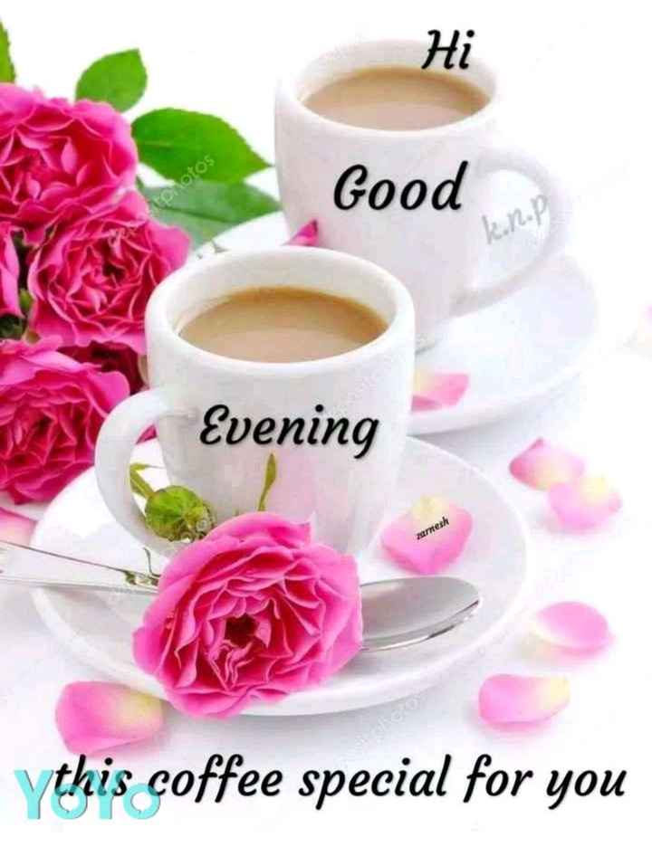 ☕️மாலை வணக்கம் - Hi Good Evening zarnesh Ythis coffee special for you - ShareChat