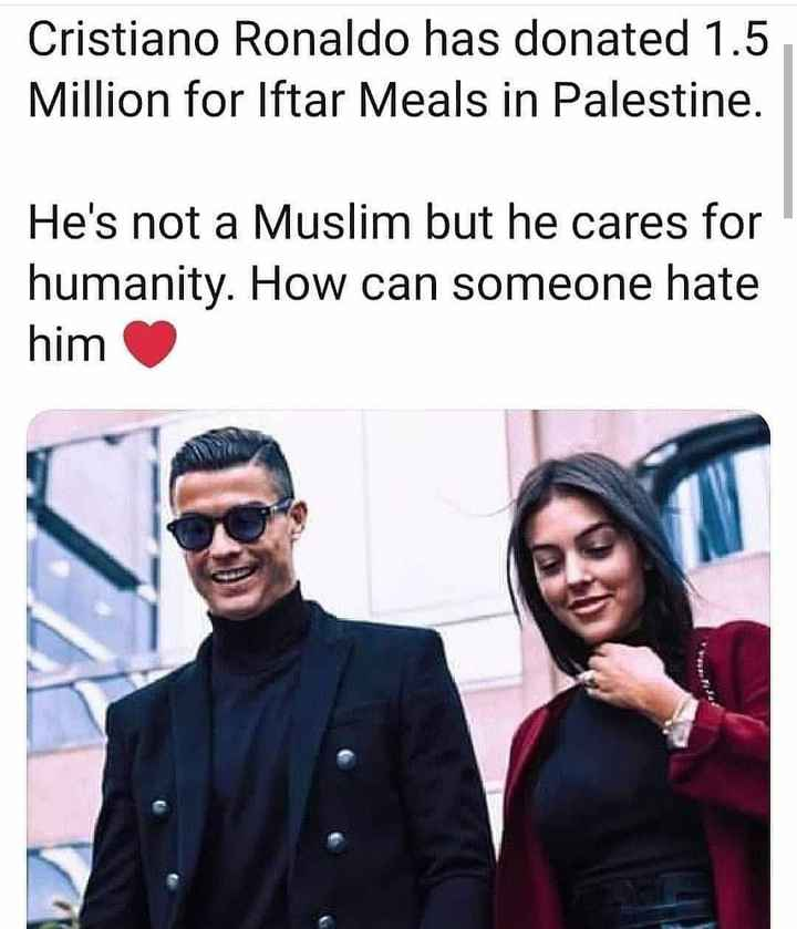 ⚽️ ரொனால்டோ - Cristiano Ronaldo has donated 1 . 5 Million for Iftar Meals in Palestine . He ' s not a Muslim but he cares for humanity . How can someone hate him - ShareChat