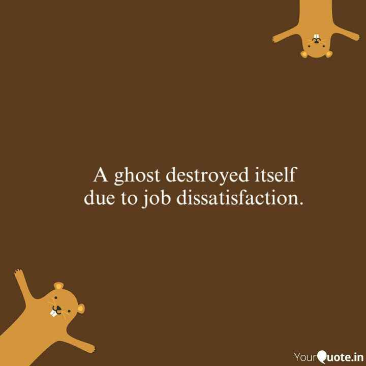 ℹ️సమాచారం - A ghost destroyed itself due to job dissatisfaction . YourQuote . in - ShareChat