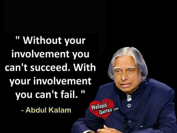 ☝️ಅಬ್ದುಲ್ ಕಲಾಂ ನುಡಿ - Without your involvement you can ' t succeed . With your involvement you can ' t fail . - Abdul Kalam Wellsaid Quotes . com - ShareChat